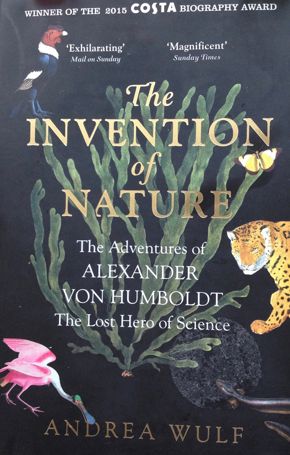 The book, 'The Invention of Nature', the adventure of Alexander van Humboldt, written by Andrea Wulf