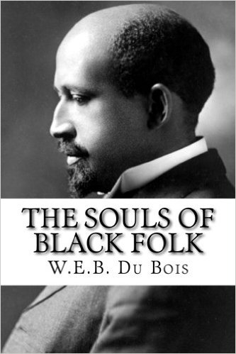 W. E. B. DuBois. Soul of Black Folks